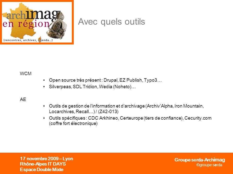 Groupe serda-Arch i mag ©groupe serda 17 novembre 2009 – Lyon Rhône-Alpes IT DAYS Espace Double Mixte WCM Open source très présent : Drupal, EZ Publis