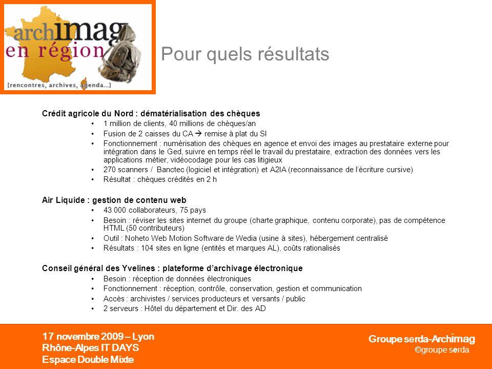 Groupe serda-Arch i mag ©groupe serda 17 novembre 2009 – Lyon Rhône-Alpes IT DAYS Espace Double Mixte Crédit agricole du Nord : dématérialisation des