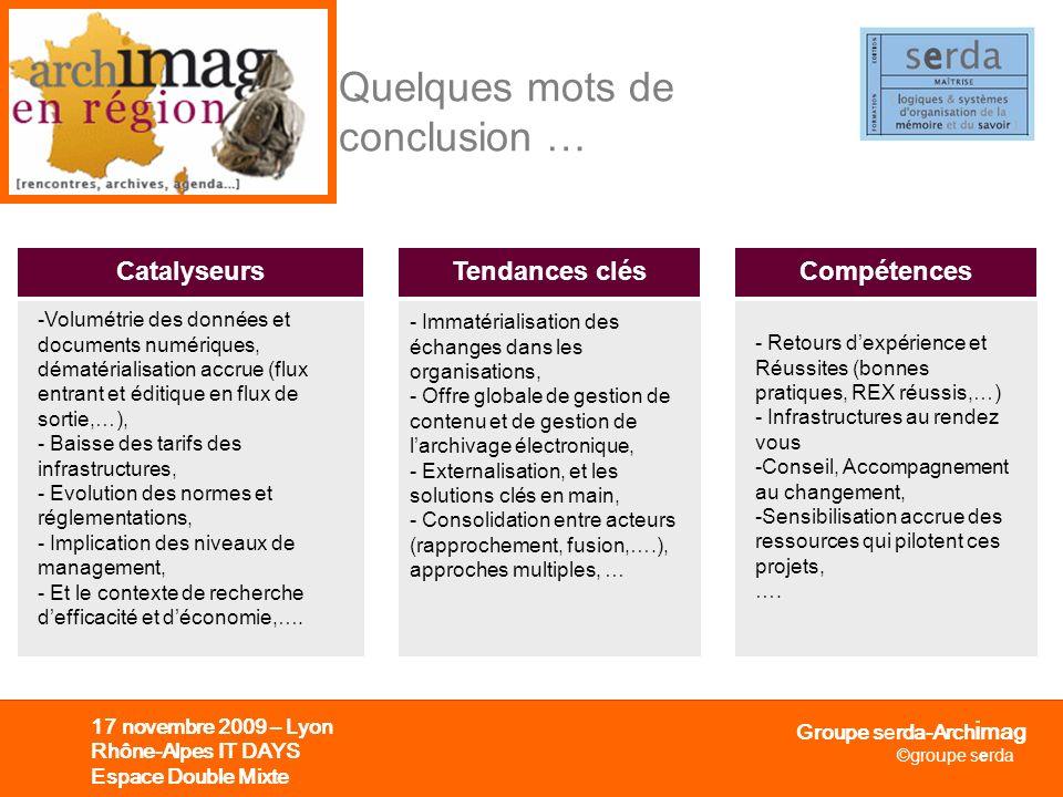 Groupe serda-Arch i mag ©groupe serda 17 novembre 2009 – Lyon Rhône-Alpes IT DAYS Espace Double Mixte Quelques mots de conclusion … -Volumétrie des do
