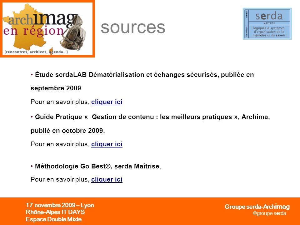 Groupe serda-Arch i mag ©groupe serda 17 novembre 2009 – Lyon Rhône-Alpes IT DAYS Espace Double Mixte sources Étude serdaLAB Dématérialisation et écha