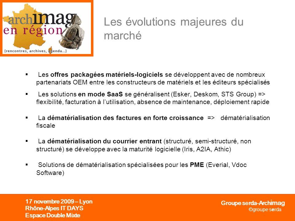 Groupe serda-Arch i mag ©groupe serda 17 novembre 2009 – Lyon Rhône-Alpes IT DAYS Espace Double Mixte Les évolutions majeures du marché La dématérialisation des documents patrimoniaux se poursuit avec le développement des bibliothèques numériques.
