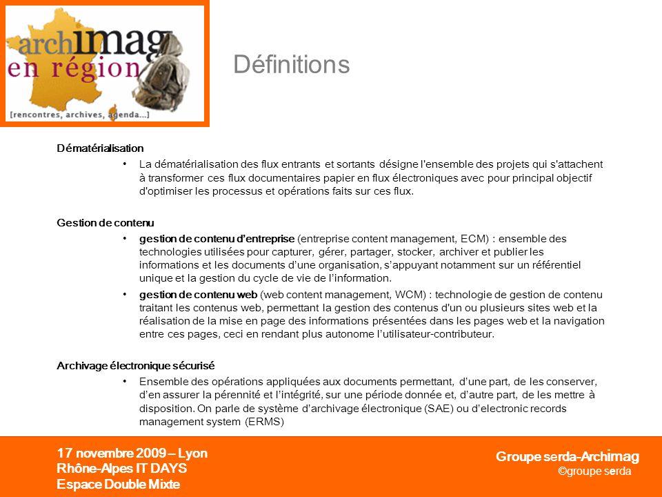 Groupe serda-Arch i mag ©groupe serda 17 novembre 2009 – Lyon Rhône-Alpes IT DAYS Espace Double Mixte Définitions Dématérialisation La dématérialisati