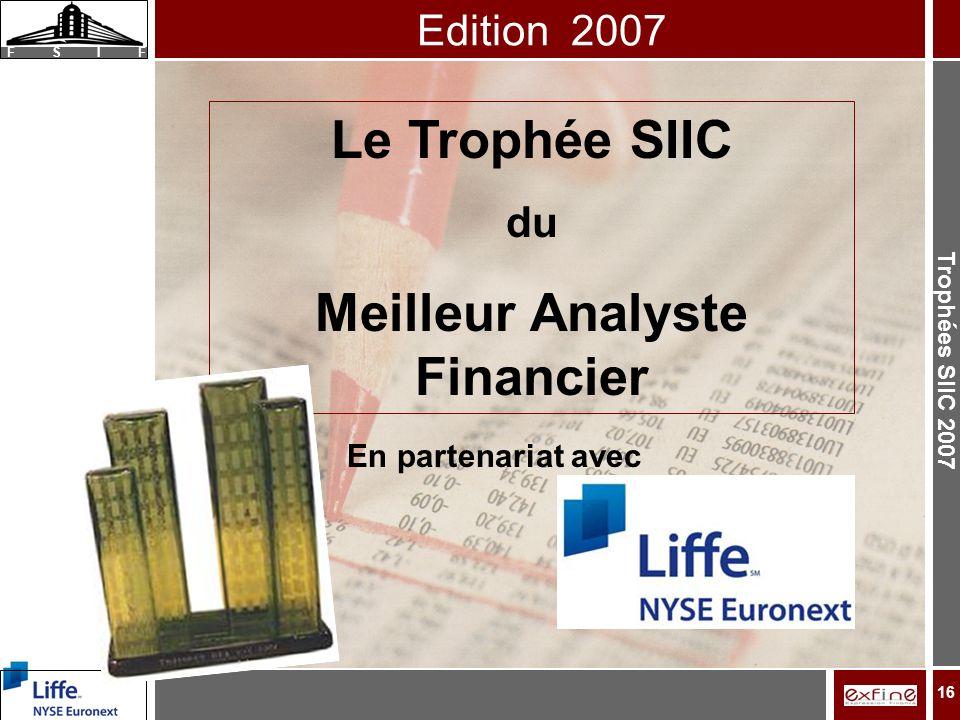 Trophées SIIC 2007 F S I F 16 Le Trophée SIIC du Meilleur Analyste Financier Edition 2007 En partenariat avec