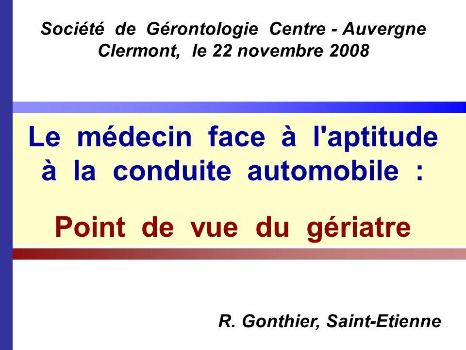 Société de Gérontologie Centre - Auvergne Clermont, le 22 novembre 2008 R. Gonthier, Saint-Etienne Le médecin face à l'aptitude à la conduite automobi