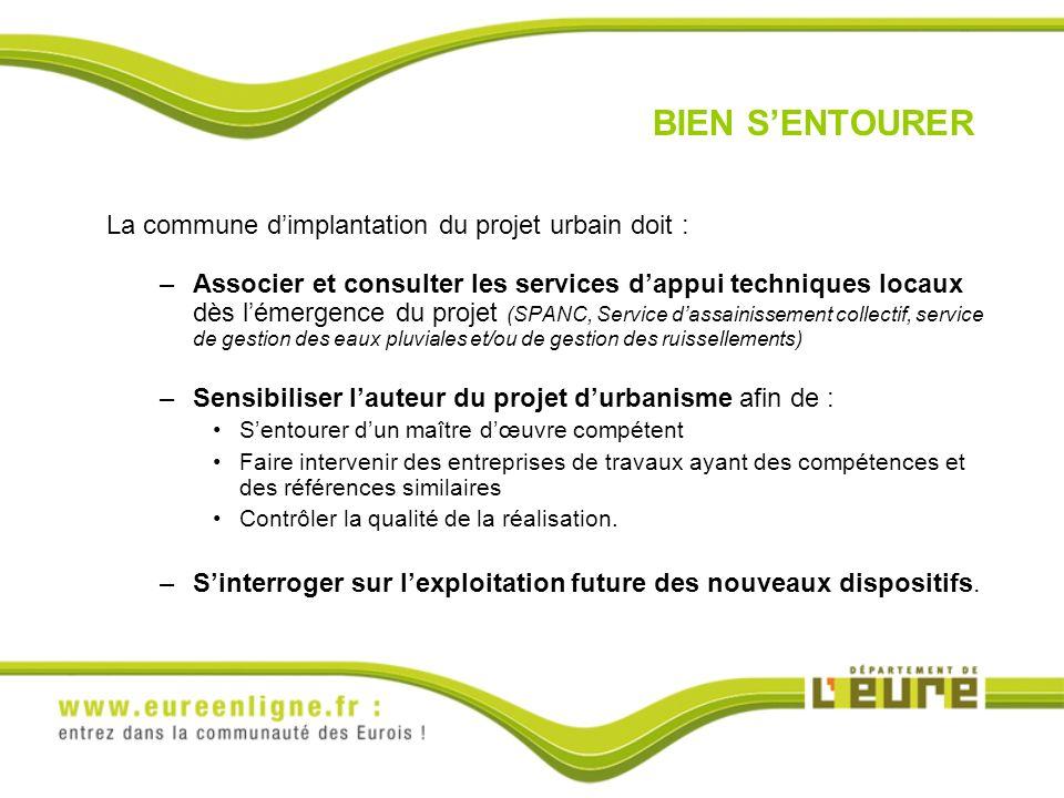 La commune dimplantation du projet urbain doit : –Associer et consulter les services dappui techniques locaux dès lémergence du projet (SPANC, Service