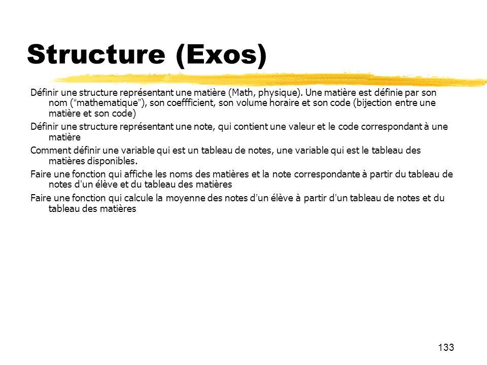 133 Structure (Exos) Définir une structure représentant une matière (Math, physique). Une matière est définie par son nom (mathematique), son coefffic
