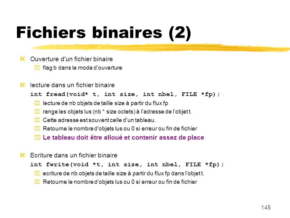 145 Fichiers binaires (2) Ouverture d'un fichier binaire flag b dans le mode d'ouverture lecture dans un fichier binaire int fread(void* t, int size,