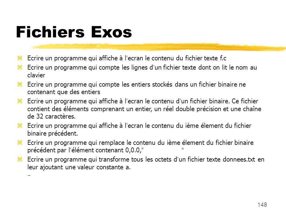 148 Fichiers Exos Ecrire un programme qui affiche à lecran le contenu du fichier texte f.c Ecrire un programme qui compte les lignes dun fichier texte