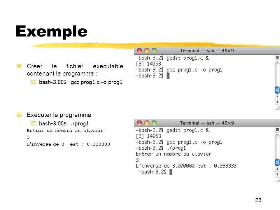 23 Exemple Créer le fichier executable contenant le programme : bash-3.00$ gcc prog1.c –o prog1 Executer le programme bash-3.00$./prog1 Entrer un nomb