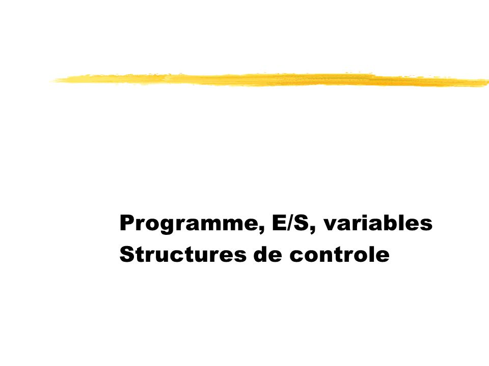 Programme, E/S, variables Structures de controle
