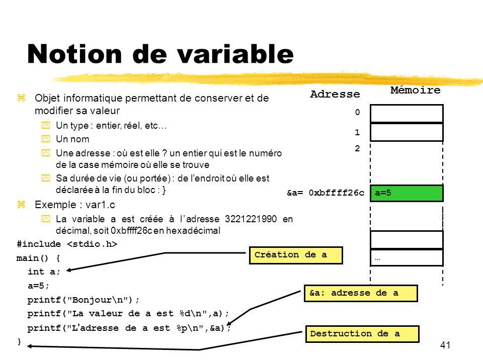41 Notion de variable Objet informatique permettant de conserver et de modifier sa valeur Un type : entier, réel, etc… Un nom Une adresse : où est ell