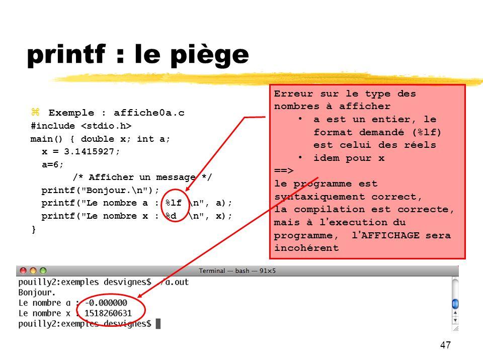 47 Exemple : affiche0a.c #include main() { double x; int a; x = 3.1415927; a=6; /* Afficher un message */ printf(