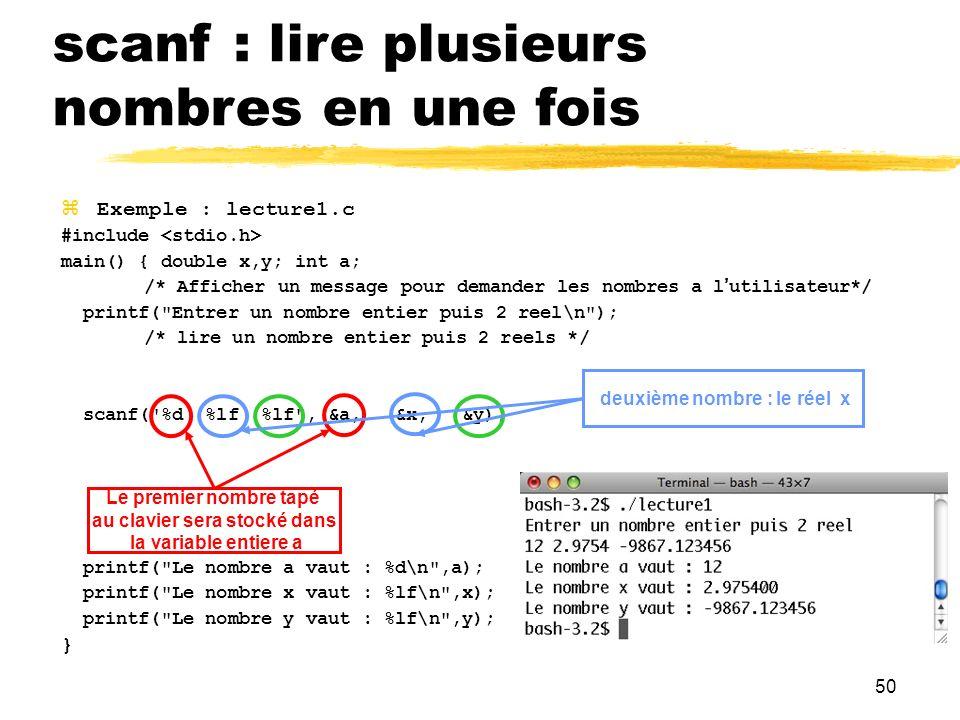 50 Exemple : lecture1.c #include main() { double x,y; int a; /* Afficher un message pour demander les nombres a lutilisateur*/ printf(