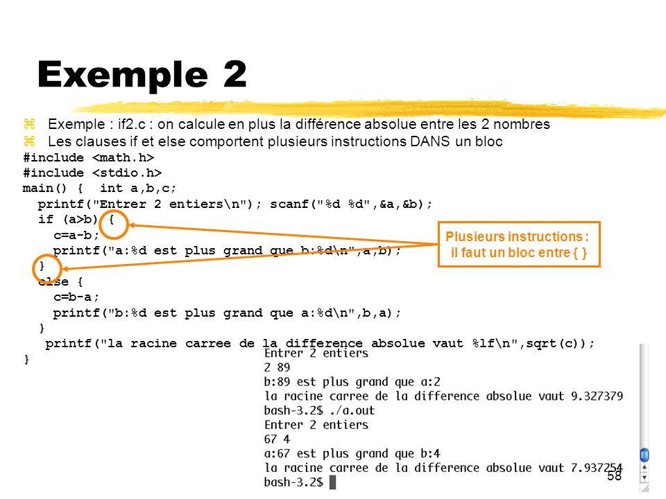 58 Exemple 2 Exemple : if2.c : on calcule en plus la différence absolue entre les 2 nombres Les clauses if et else comportent plusieurs instructions D