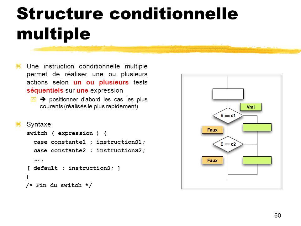60 Structure conditionnelle multiple Une instruction conditionnelle multiple permet de réaliser une ou plusieurs actions selon un ou plusieurs tests s