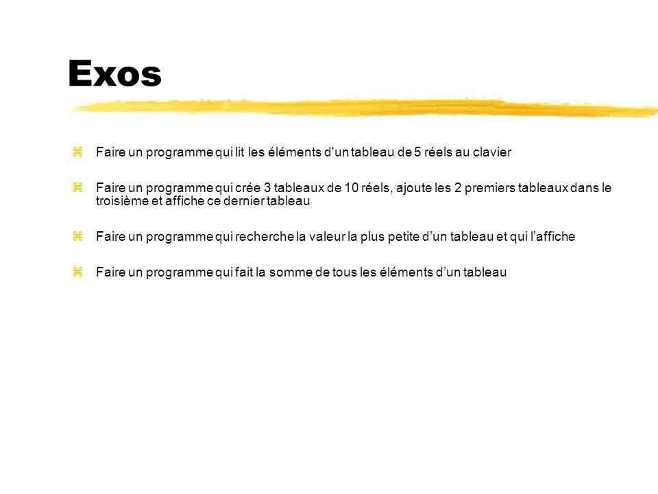 Exos Faire un programme qui lit les éléments d'un tableau de 5 réels au clavier Faire un programme qui crée 3 tableaux de 10 réels, ajoute les 2 premi