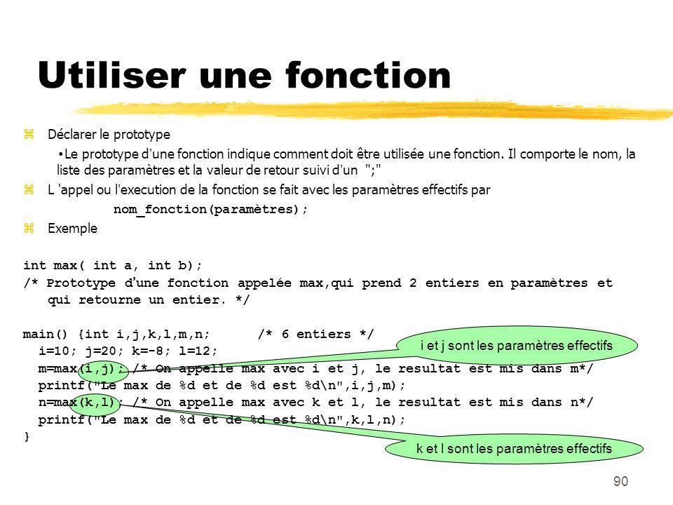 90 Utiliser une fonction i et j sont les paramètres effectifs k et l sont les paramètres effectifs Déclarer le prototype Le prototype dune fonction in