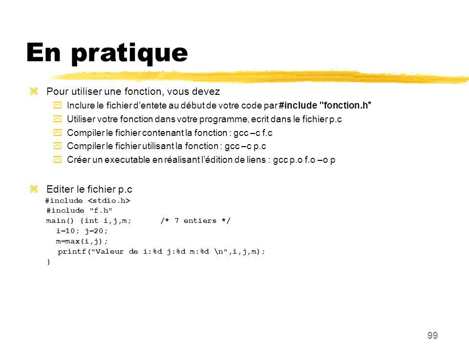 99 En pratique Pour utiliser une fonction, vous devez Inclure le fichier dentete au début de votre code par #include