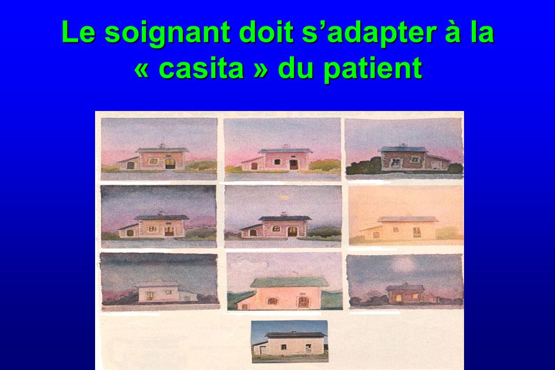 Le soignant doit sadapter à la « casita » du patient