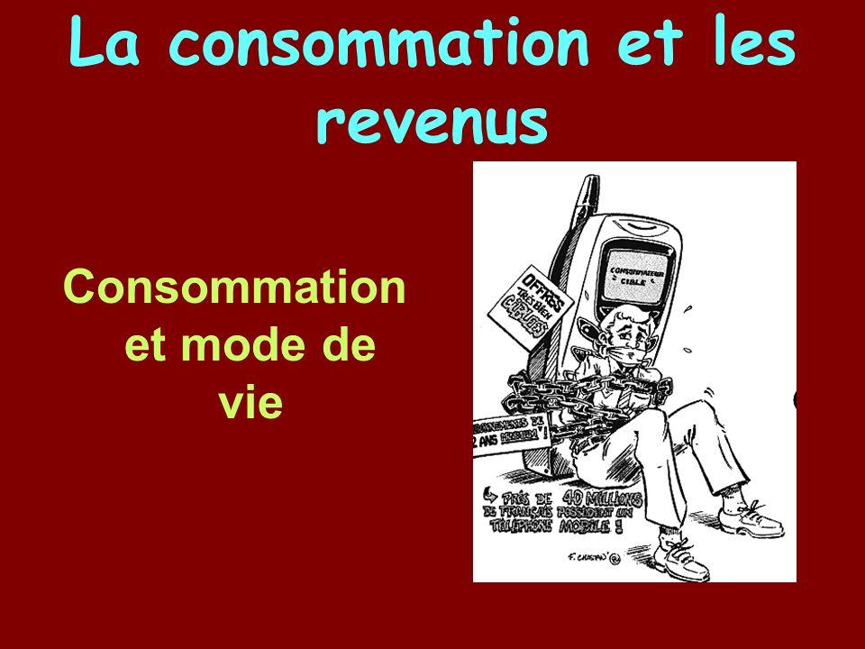 La consommation et les revenus Consommation et mode de vie