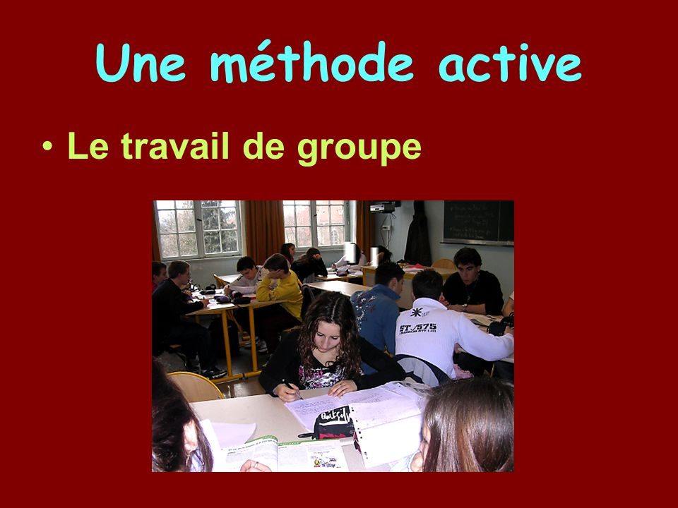 Une méthode active Le travail de groupe
