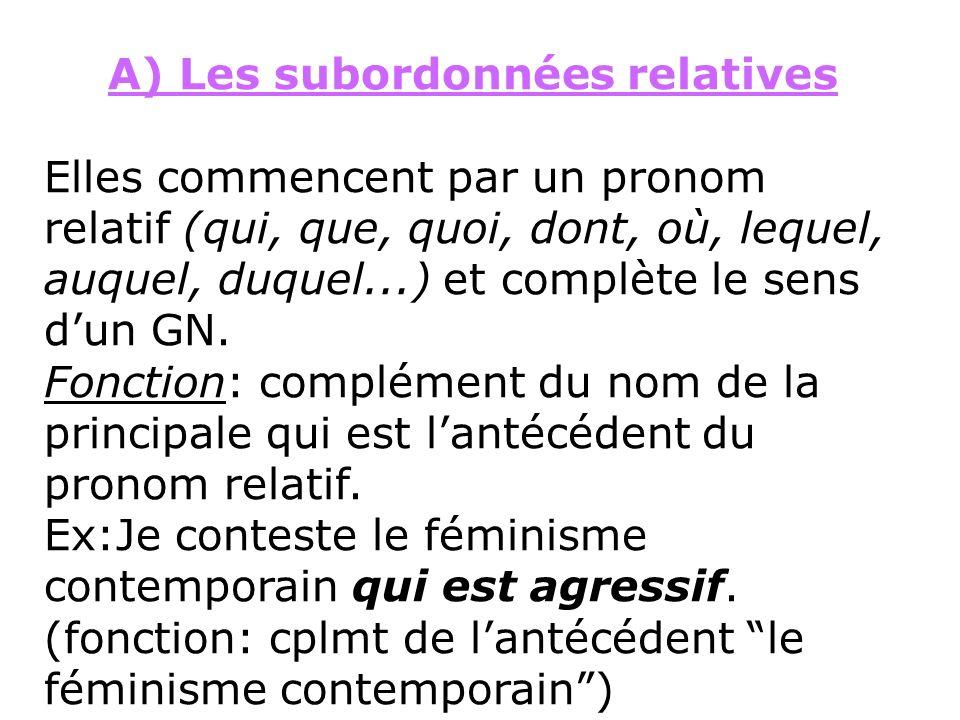 A) Les subordonnées relatives Elles commencent par un pronom relatif (qui, que, quoi, dont, où, lequel, auquel, duquel...) et complète le sens dun GN.