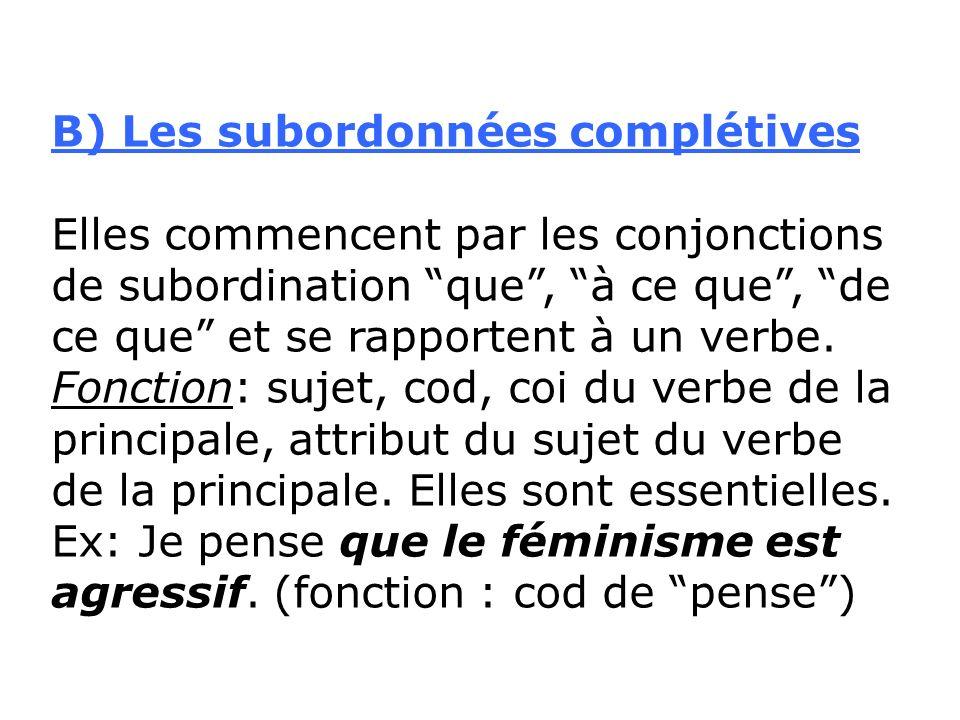B) Les subordonnées complétives Elles commencent par les conjonctions de subordination que, à ce que, de ce que et se rapportent à un verbe. Fonction: