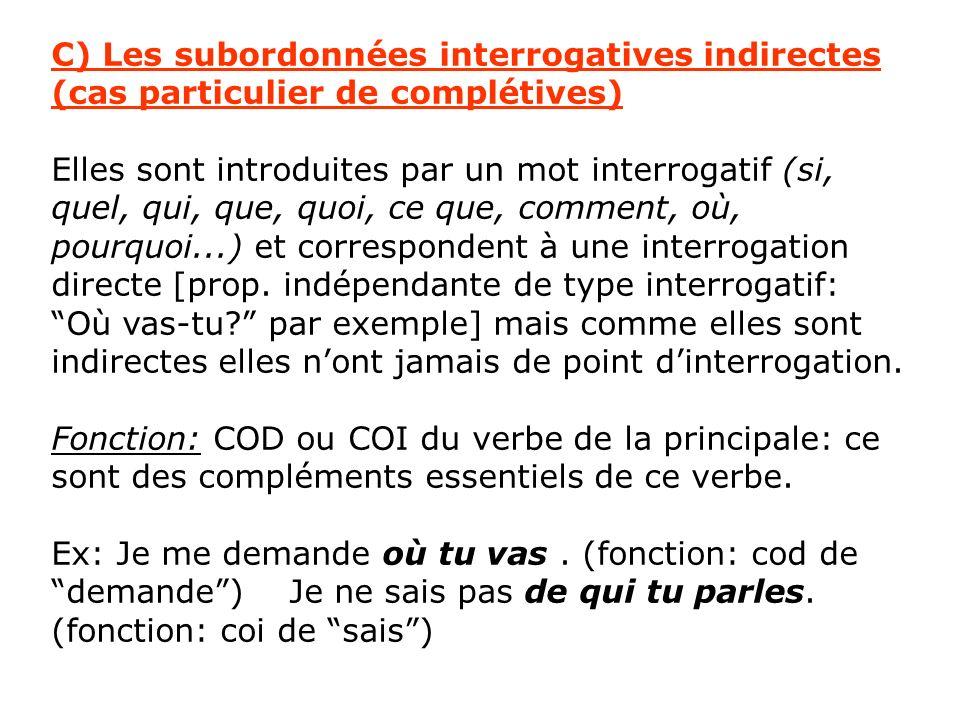 C) Les subordonnées interrogatives indirectes (cas particulier de complétives) Elles sont introduites par un mot interrogatif (si, quel, qui, que, quo