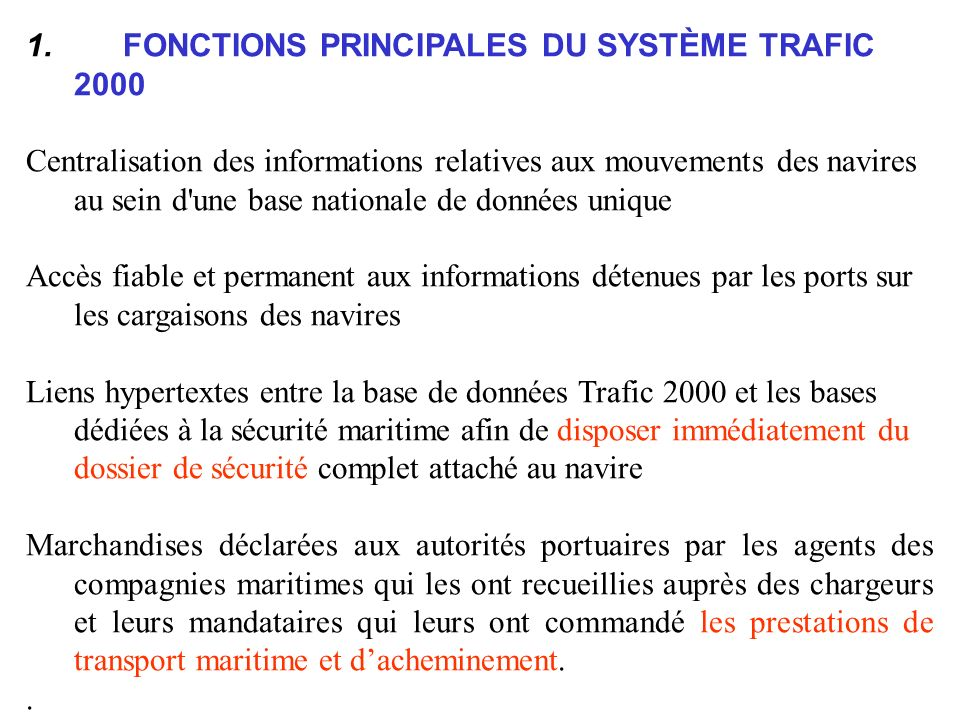 1. FONCTIONS PRINCIPALES DU SYSTÈME TRAFIC 2000 Centralisation des informations relatives aux mouvements des navires au sein d'une base nationale de d