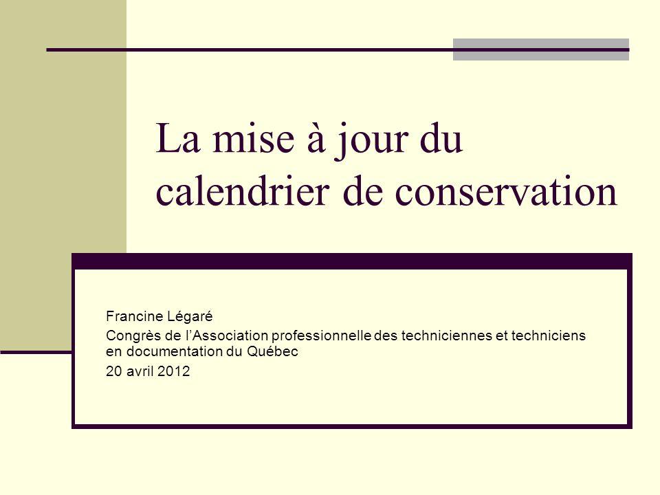 Plan de la présentation Les éléments déclencheurs Lanalyse préliminaire La collecte des données La mise à jour du calendrier de conservation Lapprobation du calendrier de conservation