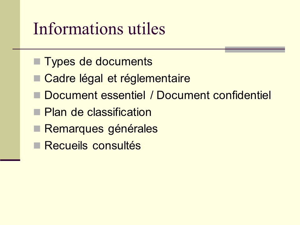 Informations utiles Types de documents Cadre légal et réglementaire Document essentiel / Document confidentiel Plan de classification Remarques généra