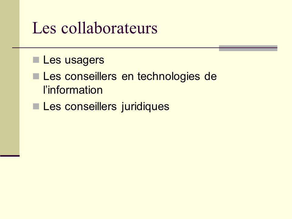 Les collaborateurs Les usagers Les conseillers en technologies de linformation Les conseillers juridiques