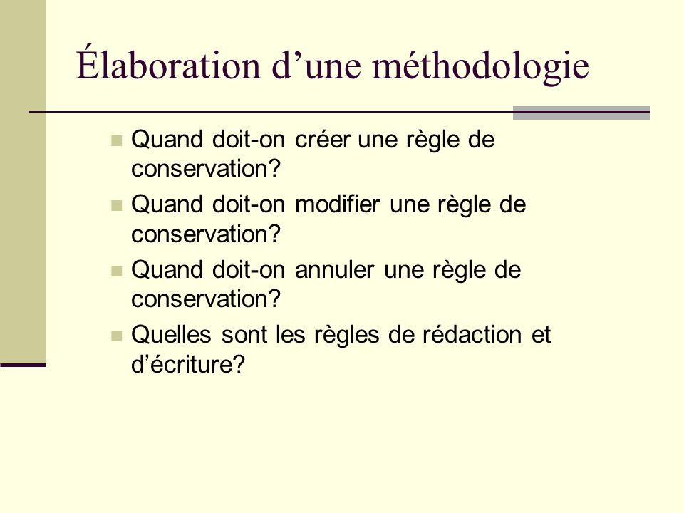 Élaboration dune méthodologie Quand doit-on créer une règle de conservation? Quand doit-on modifier une règle de conservation? Quand doit-on annuler u