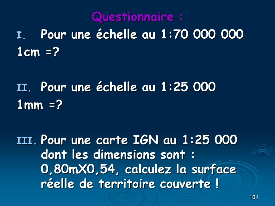 101 Questionnaire : I.Pour une échelle au 1:70 000 000 1cm =.