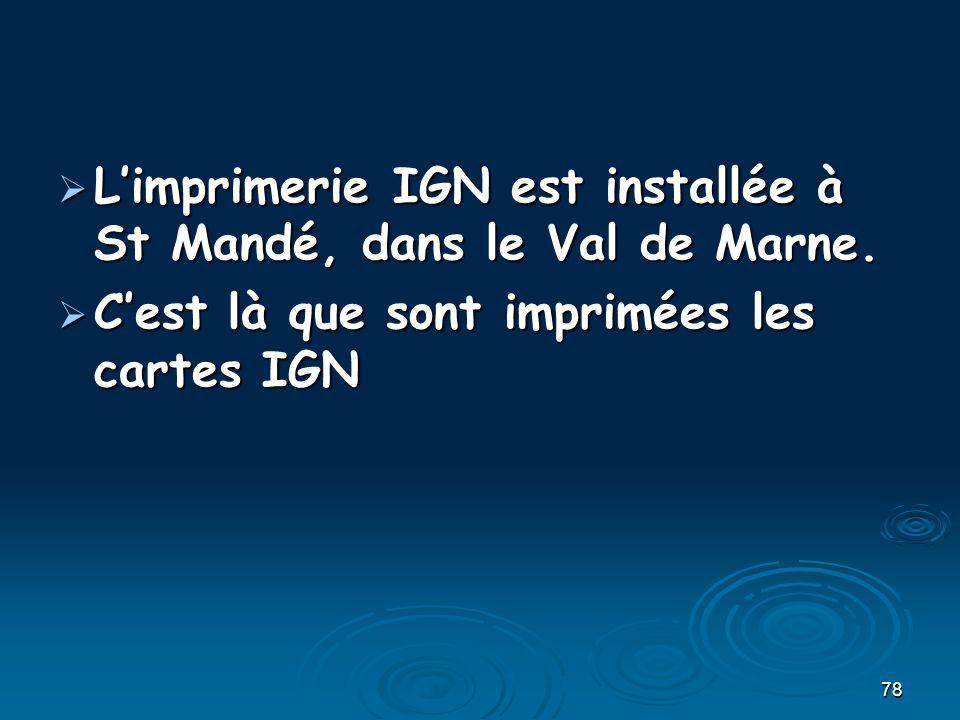 78 Limprimerie IGN est installée à St Mandé, dans le Val de Marne. Limprimerie IGN est installée à St Mandé, dans le Val de Marne. Cest là que sont im