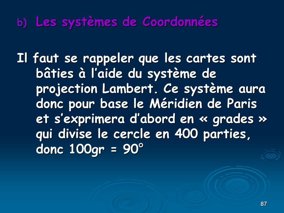 87 b) Les systèmes de Coordonnées Il faut se rappeler que les cartes sont bâties à laide du système de projection Lambert. Ce système aura donc pour b