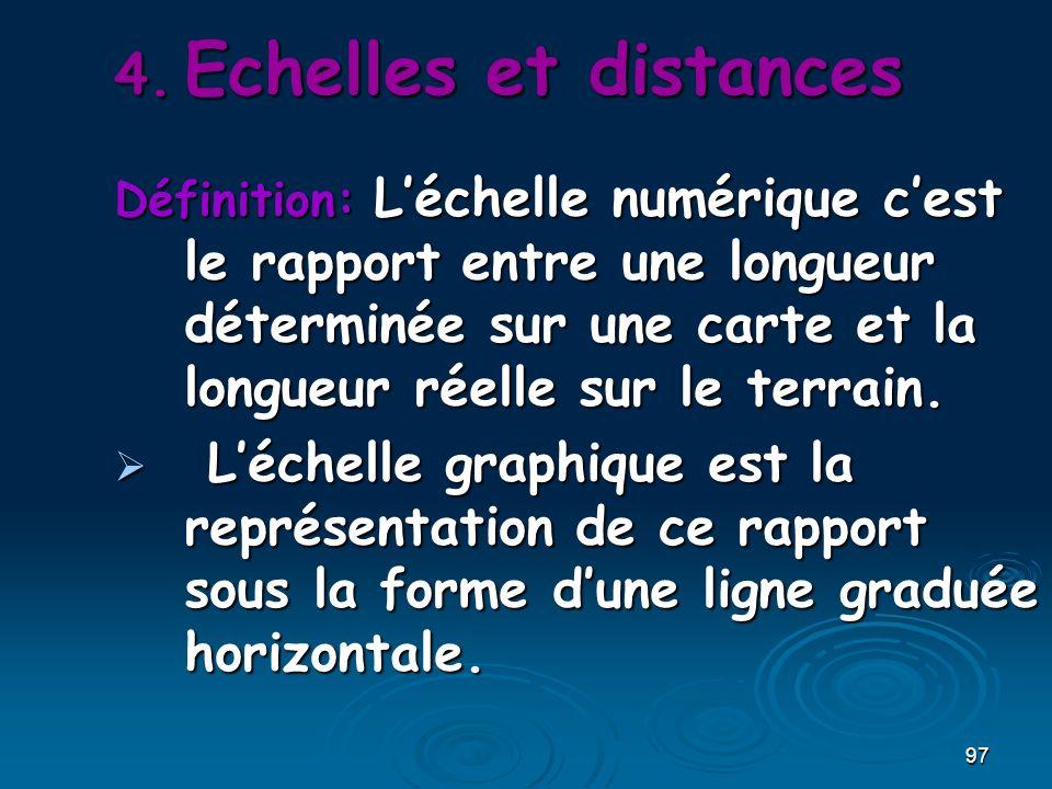 97 4. Echelles et distances Définition: Léchelle numérique cest le rapport entre une longueur déterminée sur une carte et la longueur réelle sur le te