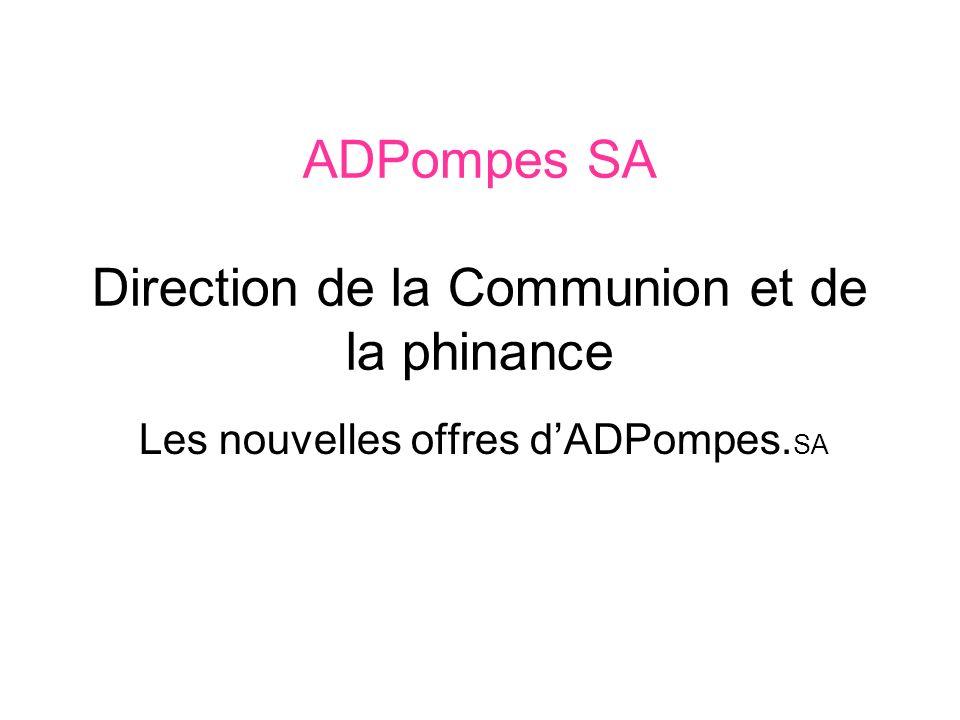 ADPompes SA Direction de la Communion et de la phinance Les nouvelles offres dADPompes. SA