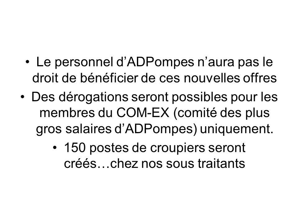 Le personnel dADPompes naura pas le droit de bénéficier de ces nouvelles offres Des dérogations seront possibles pour les membres du COM-EX (comité des plus gros salaires dADPompes) uniquement.