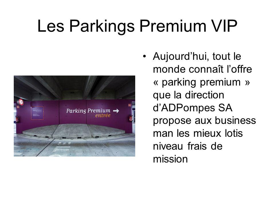 Les Parkings Premium VIP Aujourdhui, tout le monde connaît loffre « parking premium » que la direction dADPompes SA propose aux business man les mieux lotis niveau frais de mission