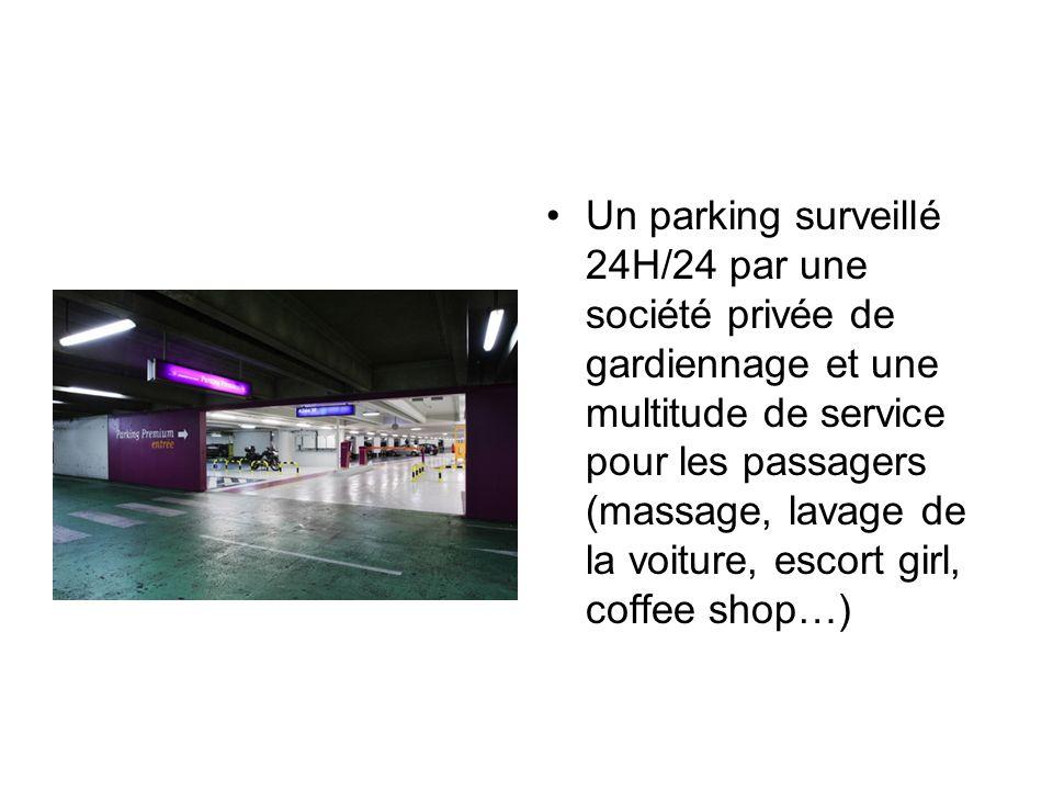 Un parking surveillé 24H/24 par une société privée de gardiennage et une multitude de service pour les passagers (massage, lavage de la voiture, escort girl, coffee shop…)
