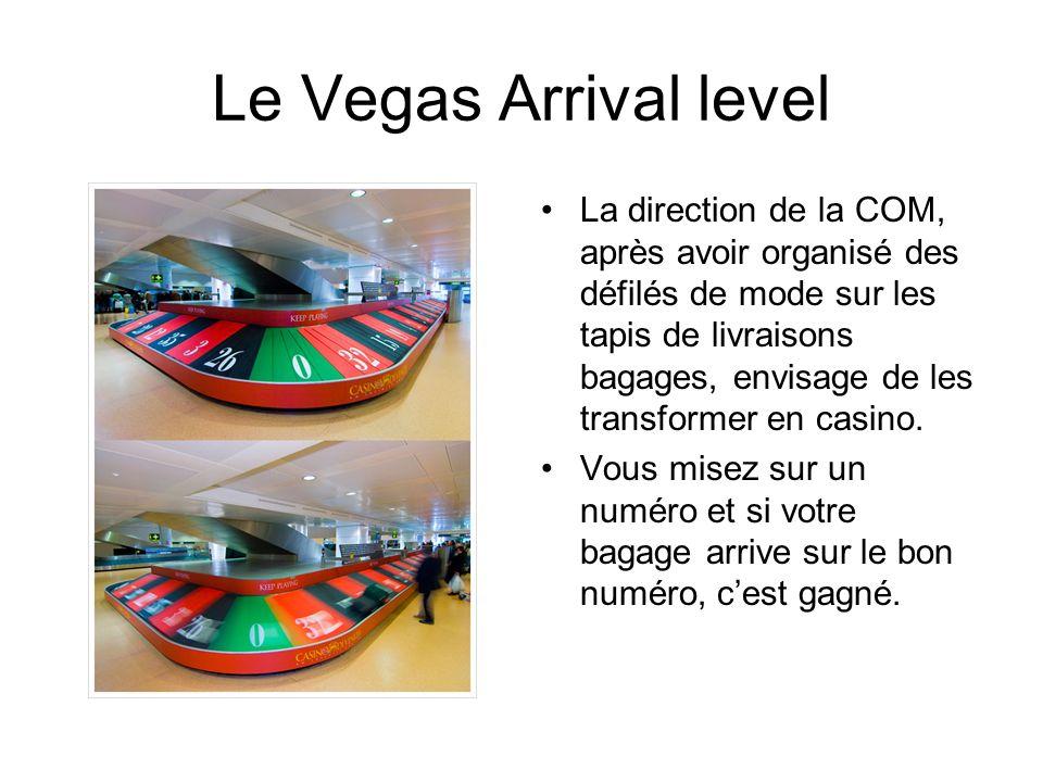Le Vegas Arrival level La direction de la COM, après avoir organisé des défilés de mode sur les tapis de livraisons bagages, envisage de les transformer en casino.