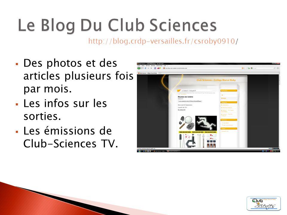 Des photos et des articles plusieurs fois par mois. Les infos sur les sorties. Les émissions de Club-Sciences TV. http://blog.crdp-versailles.fr/csrob