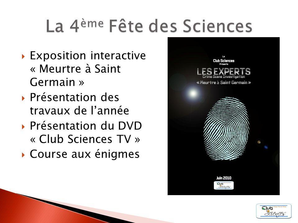 Exposition interactive « Meurtre à Saint Germain » Présentation des travaux de lannée Présentation du DVD « Club Sciences TV » Course aux énigmes