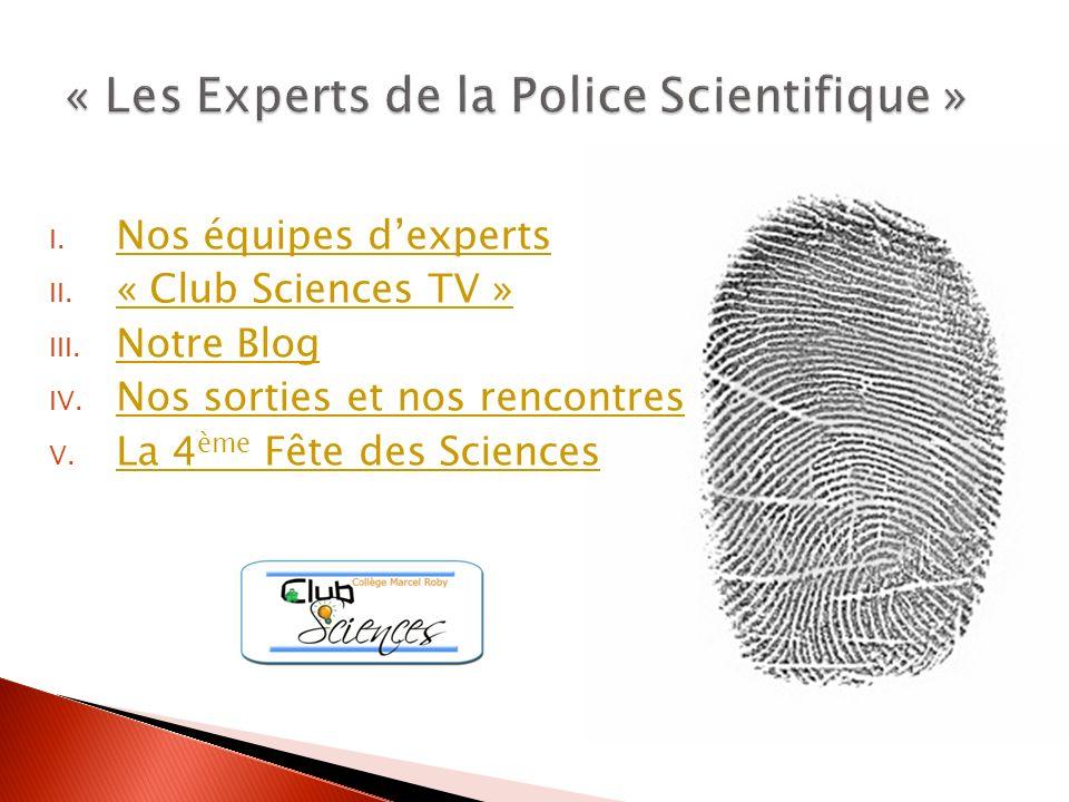 I. Nos équipes dexperts Nos équipes dexperts II. « Club Sciences TV » « Club Sciences TV » III. Notre Blog Notre Blog IV. Nos sorties et nos rencontre