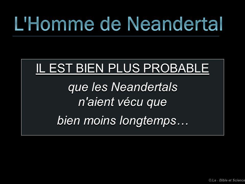 IL EST BIEN PLUS PROBABLE que les Neandertals n'aient vécu que bien moins longtemps… O.Le - Bible et Science