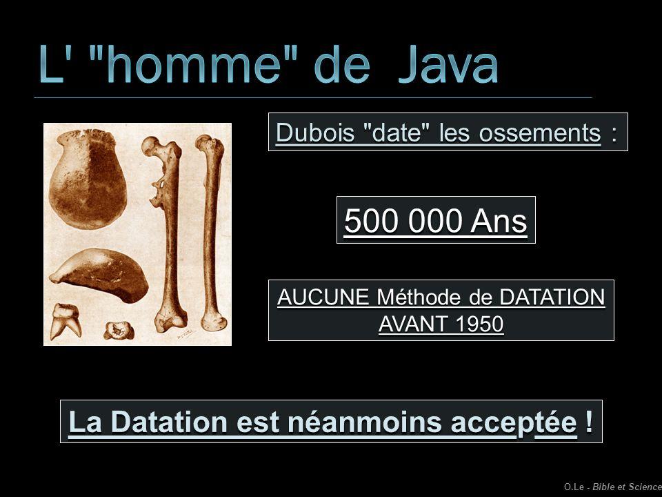 500 000 Ans AUCUNE Méthode de DATATION AVANT 1950 O.Le - Bible et Science