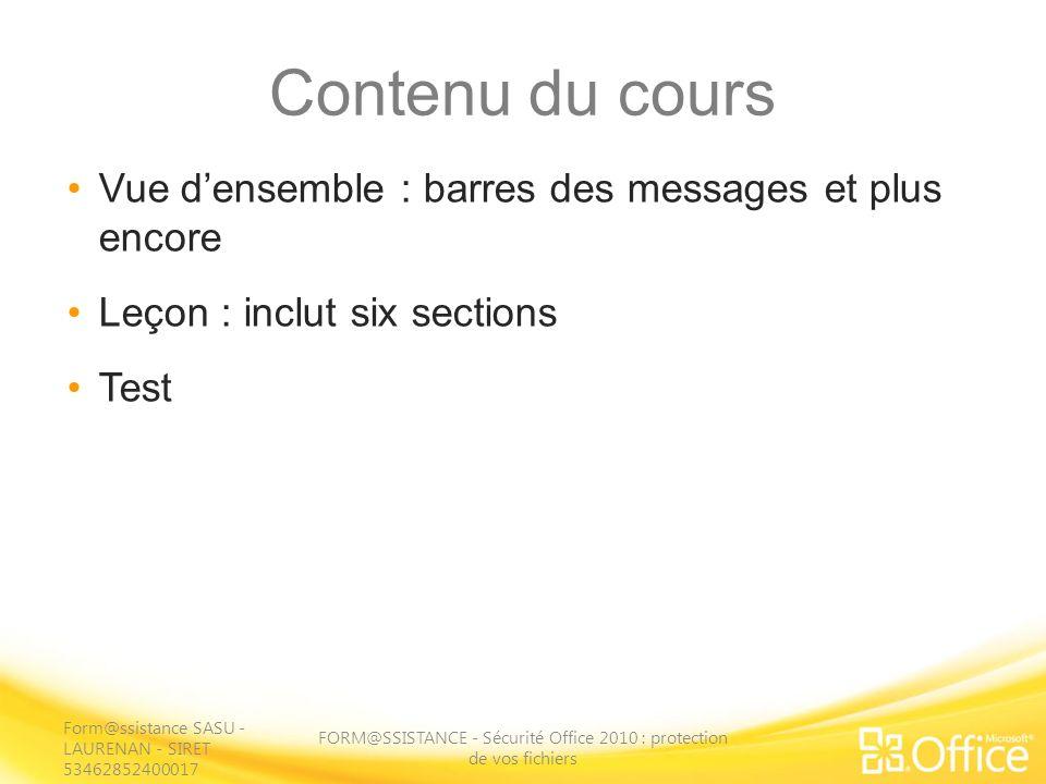 Contenu du cours Vue densemble : barres des messages et plus encore Leçon : inclut six sections Test FORM@SSISTANCE - Sécurité Office 2010 : protectio