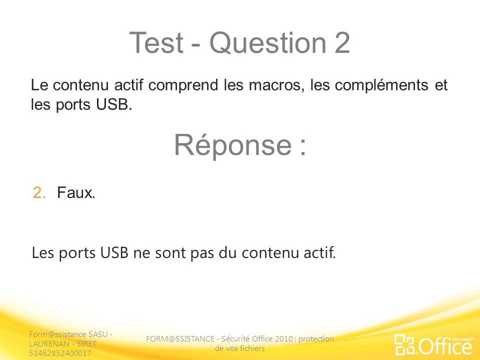 Test - Question 2 FORM@SSISTANCE - Sécurité Office 2010 : protection de vos fichiers Les ports USB ne sont pas du contenu actif. Le contenu actif comp