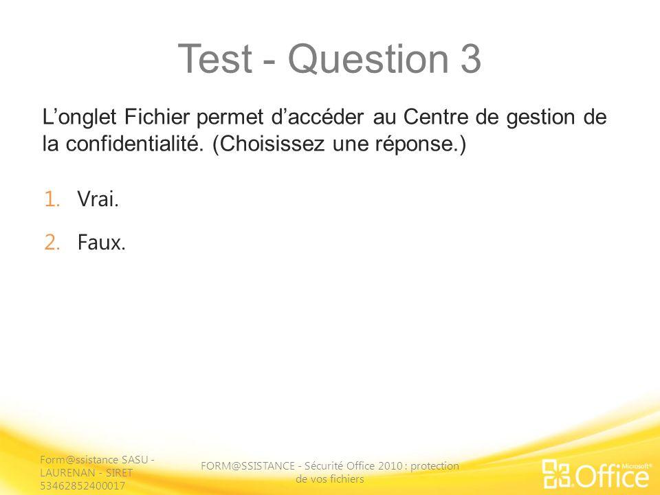 Test - Question 3 Longlet Fichier permet daccéder au Centre de gestion de la confidentialité. (Choisissez une réponse.) FORM@SSISTANCE - Sécurité Offi